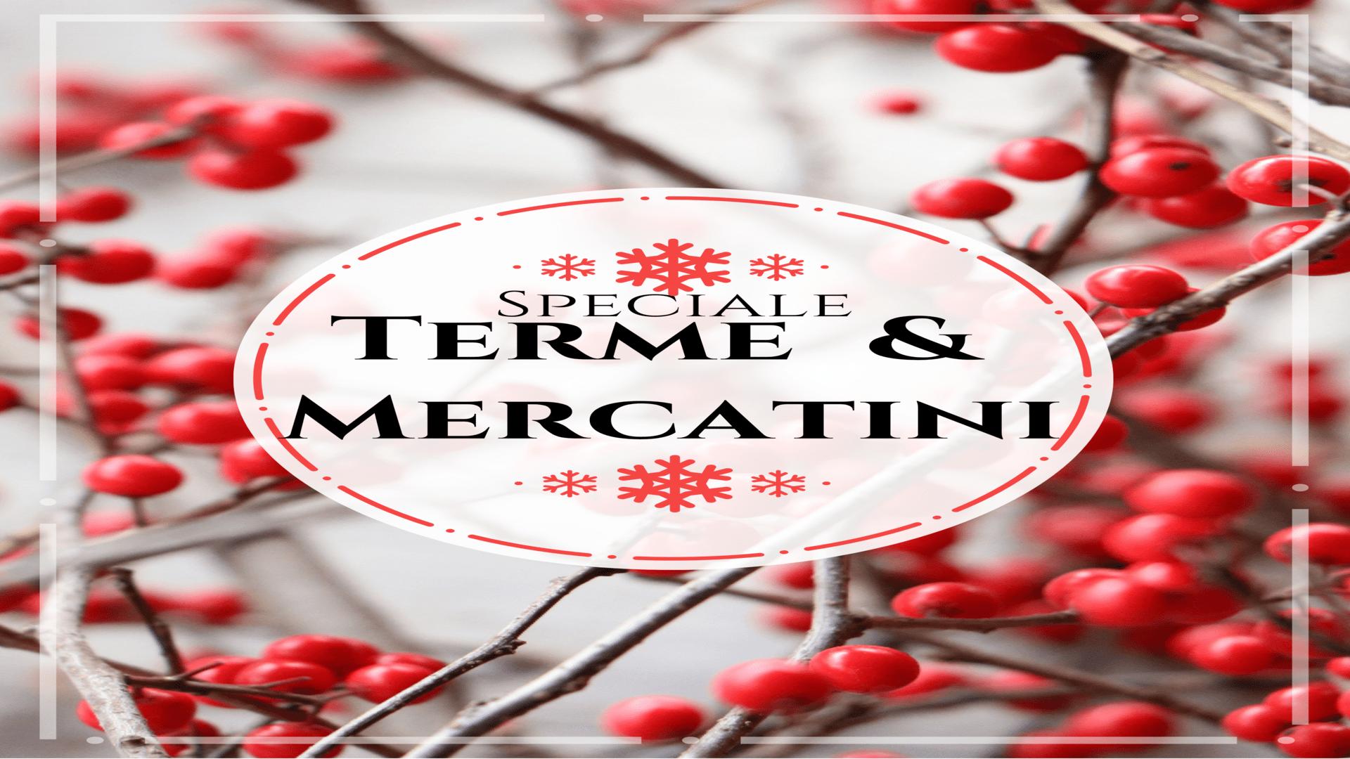 Speciale Terme e Mercatini